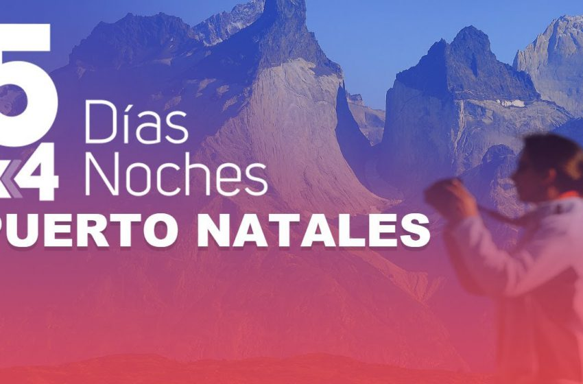 5 días 4 noches: Puerto Natales