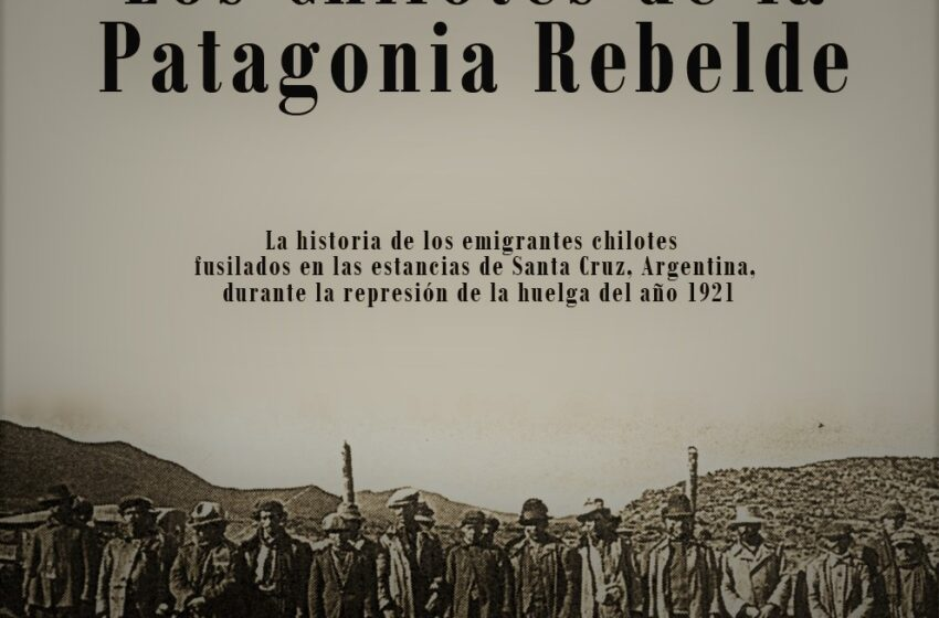 LECTURAS EN TIEMPOS DE PANDEMIA: LOS CHILOTES DE LA PATAGONIA REBELDE